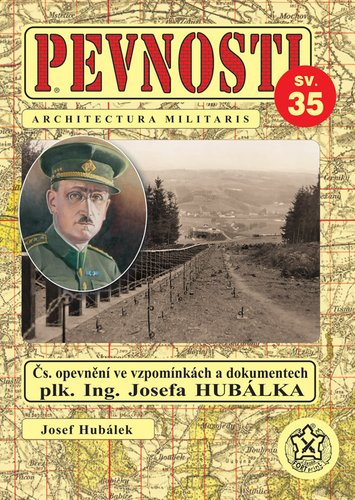 PEVNOSTI 35 - Čs. opevnění ve vzpomínkách a dokumentech plk. Ing. Josefa HUBÁLKA