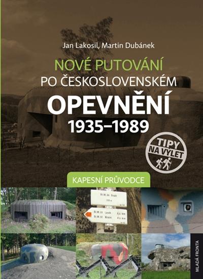 NOVÉ PUTOVÁNÍ PO ČS. OPEVNĚNÍ 1935-89 - KAPESNÍ PRŮVODCE