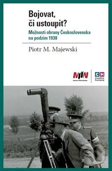 Bojovat, či ustoupit? Možnosti obrany Československa na podzim 1938