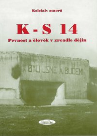 K – S 14, pevnost a člověk v zrcadle dějin
